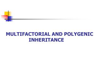 MULTIFACTORIAL AND POLYGENIC                 INHERITANCE