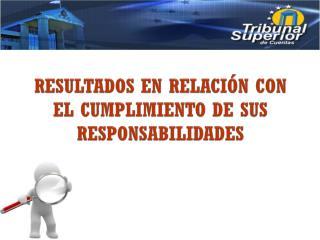 RESULTADOS EN RELACIÓN CON EL CUMPLIMIENTO DE SUS RESPONSABILIDADES