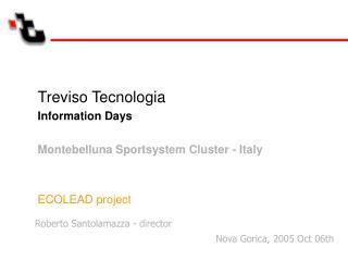Treviso Tecnologia Information Days Montebelluna Sportsystem Cluster - Italy ECOLEAD project