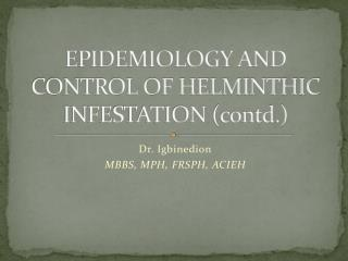 EPIDEMIOLOGY AND CONTROL OF HELMINTHIC  INFESTATION (contd.)