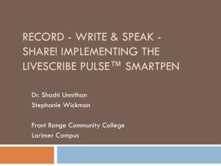 Record - Write & Speak - Share! Implementing the  Livescribe Pulse™ Smartpen