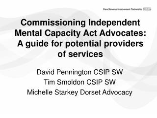 David Pennington CSIP SW Tim Smoldon CSIP SW Michelle Starkey Dorset Advocacy