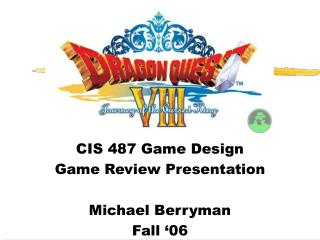 CIS 487 Game Design Game Review Presentation  Michael Berryman Fall  06