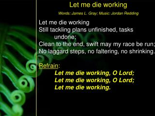 Let me die working Still tackling plans unfinished, tasks 	undone;