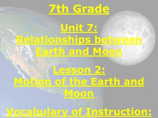 7th Grade Unit 7:  Relationships between Earth and Moon Lesson 2:  Motion of the Earth and Moon