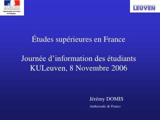 Études supérieures en France  Journée d'information des étudiants KULeuven, 8 Novembre 2006
