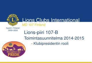 Lions-piiri 107-B Toimintasuunnitelma 2014-2015 - Klubipresidentin rooli