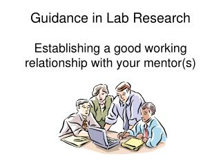 Guidance in Lab Research Establishing a good working relationship with your mentor(s)
