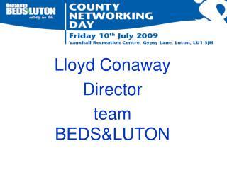 Lloyd Conaway Director  team BEDS&LUTON