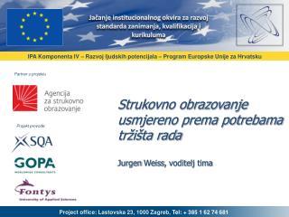 Strukovno obrazovanje usmjereno prema potrebama tržišta rada Jurgen Weiss , voditelj tima