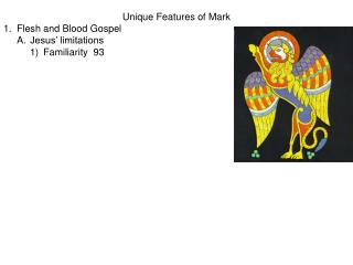 Unique Features of Mark 1.	Flesh and Blood Gospel 	A.	Jesus' limitations 		1)	Familiarity  93