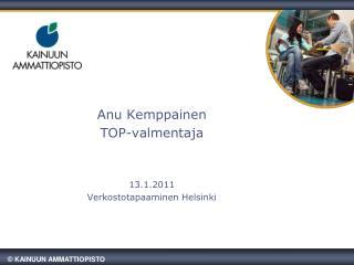 Anu Kemppainen TOP-valmentaja 13.1.2011 Verkostotapaaminen Helsinki