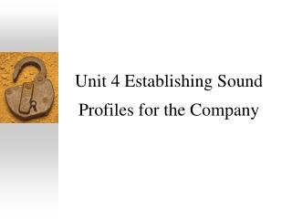 Unit 4 Establishing Sound Profiles for the Company