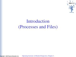 Introduction (Processes and Files)
