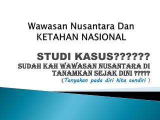 Wawasan Nusantara  Dan KETAHAN NASIONAL