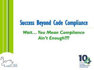 Success Beyond Code Compliance