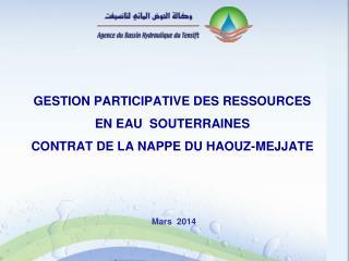 GESTION PARTICIPATIVE DES RESSOURCES  EN EAU   souterraines CONTRAT DE LA NAPPE DU HAOUZ-MEJJATE