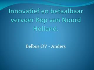 Innovatief en betaalbaar vervoer Kop van Noord Holland.