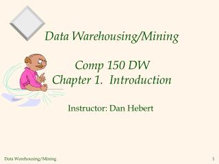 Data Warehousing/Mining Comp 150 DW  Chapter 1.  Introduction