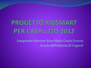 PROGETTO KIDSMART  PER L�ABRUZZO 2012