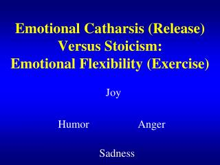 Emotional Catharsis (Release)  Versus Stoicism:  Emotional Flexibility (Exercise)