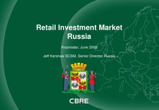 Retail Investment Market Russia Krasnodar, June 2008 Jeff Kershaw SCSM, Senior Director, Russia