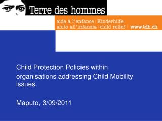 Child Protection  Policies  within organisations  addressing  Child Mobility issues.