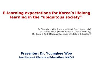 Presenter: Dr. Younghee Woo Institute of Distance Education, KNOU