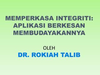 MEMPERKASA INTEGRITI: APLIKASI BERKESAN MEMBUDAYAKANNYA OLEH DR. ROKIAH TALIB