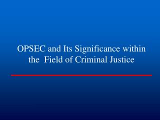 OPSEC and Its Significance within the  Field of Criminal Justice
