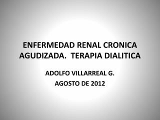 ENFERMEDAD RENAL CRONICA AGUDIZADA.  TERAPIA DIALITICA