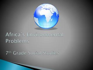 Africa's Environmental Problems 7 th  Grade Social Studies