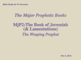 The Major Prophetic Books MjP2:The  Book of  Jeremiah  (& Lamentations) The  Weeping Prophet