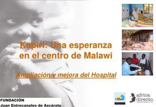 Kapiri: Una esperanza en el centro de Malawi Ampliaci�n y mejora del Hospital