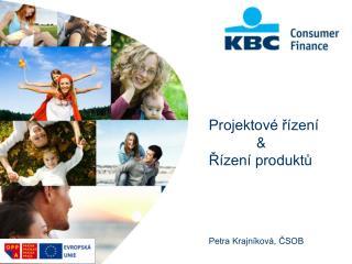 Projektové řízení    & Řízení produktů Petra Krajníková, ČSOB