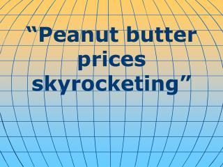 """Peanut butter prices skyrocketing"""