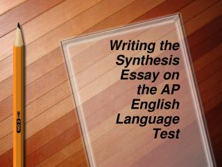 Writing the Synthesis Essay on the AP English Language Test