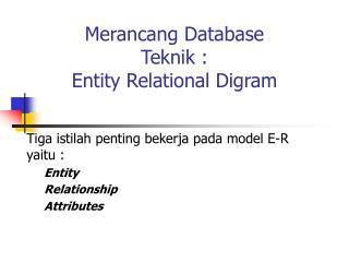 Merancang Database Teknik : Entity Relational Digram