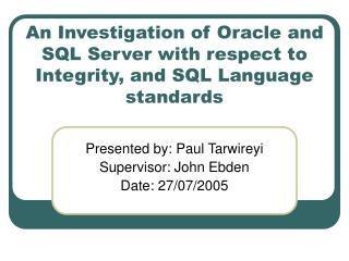 An Investigation of Oracle and SQL Server with respect to Integrity, and SQL Language standards