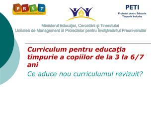Curriculum pentru educaţia timpurie a copiilor de la 3 la 6/7 ani