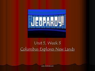 Unit 5, Week 3 Columbus Explores New Lands