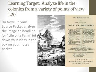 Learning Target:  Analyze life in the colonies from a variety of points of view L20