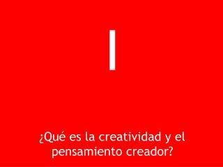 I ¿Qué es la creatividad y el pensamiento creador?