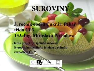 SUROVINY  3. ročník oboru Cukrář, Pekař třída CP3  153, Ing. Miroslava Prchalová