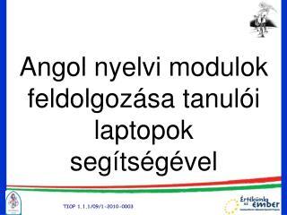 Angol nyelvi modulok feldolgozása tanulói laptopok segítségével