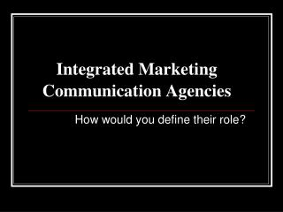 Integrated Marketing Communication Agencies