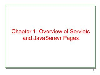 Chapter 1: Overview of Servlets and JavaSerevr Pages