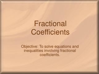 Fractional Coefficients