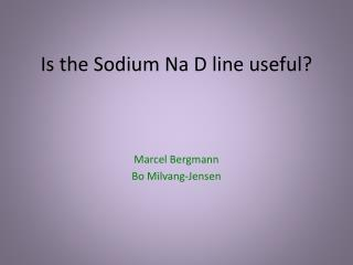 Is the Sodium Na D line useful?