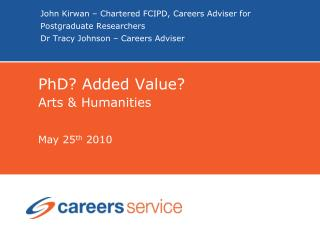 PhD? Added Value? Arts & Humanities  May 25 th  2010